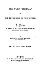 """The Word """"eternal,"""" and the Punishment of the Wicked: A Letter to the Rev. Dr. Jelf, Canon of Christ Church, and Principal of King's College"""