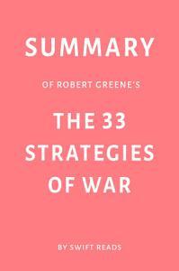 Summary of Robert Greene   s The 33 Strategies of War by Swift Reads