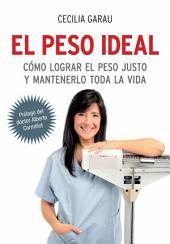 El peso ideal: Cómo lograr el peso justo y mantenerlo toda la vida