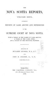 The Nova Scotia Reports ...: Containing Reports of Cases Argued and Determined in the Supreme Court of Nova Scotia ..., Volume 26