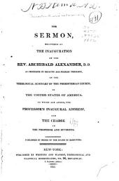 The sermon delivered at the inauguration of the Rev. Archibald Alexander, p. p., as professor of didactic and polemic theology: in the Theological seminary of the Presbyterian church in the United States of America