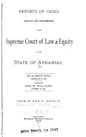 Reports of Cases Argued and Determined in the Supreme Court of Law and Equity of the State of Arkansas: Volumes 4-5