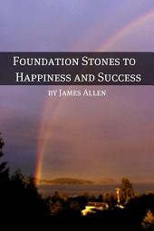 Foundation Stones to Happiness and Success (Annotated with Biography about James Allen)