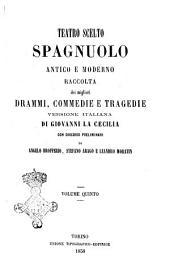 Teatro scelto spagnuolo antico e moderno raccolta dei migliori drammi, commedie e tragedie versione italiana di Giovanni La Cecilia: Volume 5