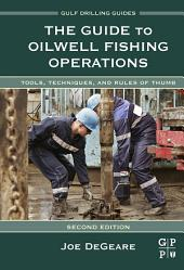 The Guide to Oilwell Fishing Operations: Tools, Techniques, and Rules of Thumb, Edition 2