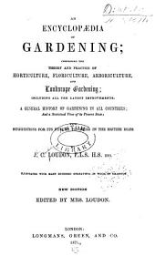 An Encyclopædia of Gardening: Comprising the Theory and Practice of Horticulture, Floriculture, Arboriculture, and Landscape Gardening; Including All the Latest Improvements; a General History of Gardening in All Countries; and a Statistical View of Its Present State, with Suggestions for Its Future Progress in the British Isles, Volume 1