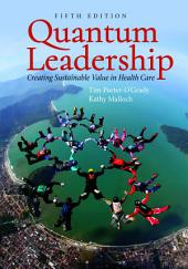 Quantum Leadership:Creating Sustainable Value in Health Care: Edition 5