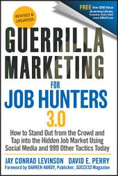 Guerrilla Marketing for Job Hunters 3.0: How to Stand Out from the Crowd and Tap Into the Hidden Job Market using Social Media and 999 other Tactics Today, Edition 3