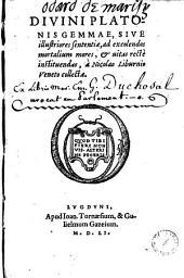 Diuini Platonis Gemmae, siue illustriores sententiae: ad excolendos mortalium mores, et uitas rectè instituendas