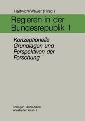 Regieren in der Bundesrepublik I: Konzeptionelle Grundlagen und Perspektiven der Forschung