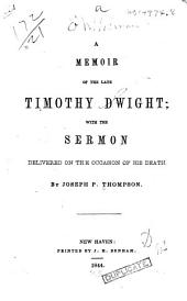 A Memoir of the Late Timothy Dwight: With the Sermon Delivered on the Occasion of His Death