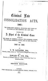 The Criminal Law Consolidation Acts, 1861: the Other New Criminal Statutes and Parts of Statutes of the Sessions 1861 and 1862 ... [By T. W. Saunders and Edward W. Cox.] Second Edition