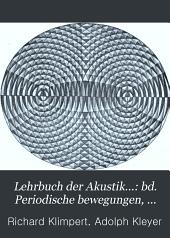 Lehrbuch der akustik ...: bd. Periodische bewegungen, insbesondere schallwellen
