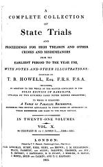 A Complete Collection of State Trials and Proceedings for High Treason and Other Crimes and Misdemeanors from the Earliest Period to the Year 1783