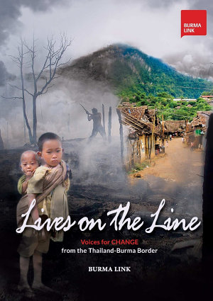 Lives on the Line  Voices for Change from the Thailand Burma Border PDF