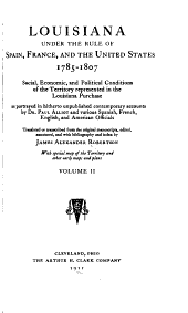 Louisiana Under the Rule of Spain, France, and the United States, 1785-1807: Social, Economic, and Political Conditions of the Territory Represented in the Louisiana Purchase, Volume 2
