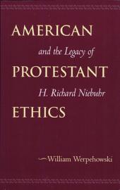 American Protestant Ethics and the Legacy of H. Richard Niebuhr