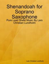 Shenandoah for Soprano Saxophone - Pure Lead Sheet Music By Lars Christian Lundholm