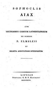 Ajax cum lectionibus codicum Laurentianorum ex schedis P. Elmsleii et selecta annotatione interpretum