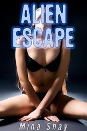 Alien Escape (Alien Abduction Erotica)