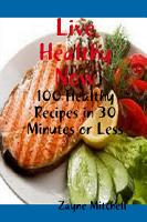 Live Healthy Now  100 Healthy Recipes in 30 Minutes or Less PDF