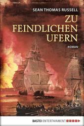 Zu feindlichen Ufern: Roman