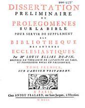 Dissertation preliminaire ou Prolegomenes sur la Bible: Pour servir de supplement a la Bibliotheque des auteurs ecclesiastiques,