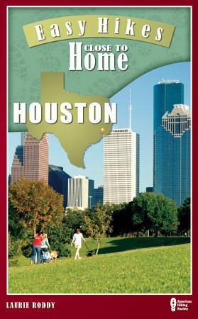 Easy Hikes Close to Home  Houston PDF