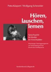 Hören, lauschen, lernen – Anleitung: Sprachspiele für Kinder im Vorschulalter – Würzburger Trainingsprogramm zur Vorbereitung auf den Erwerb der Schriftsprache, Ausgabe 6