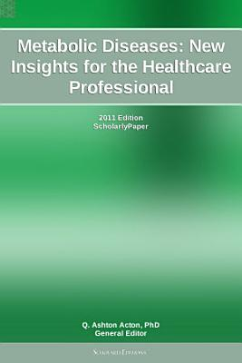 Metabolic Diseases  New Insights for the Healthcare Professional  2011 Edition PDF