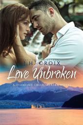 Love Unbroken (A Diamond Creek, Alaska Novel)