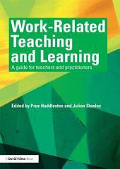Work-Related Teaching and Learning: A guide for teachers and practitioners