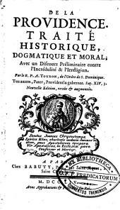 De la providence. Traité historique, dogmatique et moral, avec un discours préliminaire contre l'incrédulité & l'irréligion