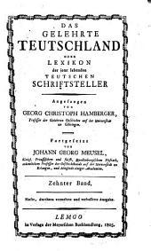 Das gelehrte Teutschland oder Lexikon der jetzt lebenden teutschen Schriftsteller: Nachträge zur fünften Ausgabe des gelehrten Teutschlandes ; I, J - Z, Band 10