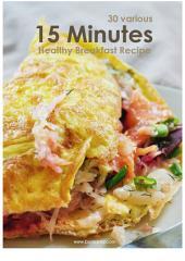 15 Minutes Healthy Breakfast Recipe: 30 Simple Healthy Breakfast Recipe for 30 Days