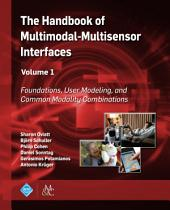 The Handbook of Multimodal-Multisensor Interfaces: Foundations, User Modeling, and Common Modality Combinations