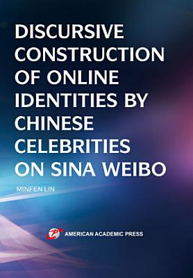 DISCURSIVE CONSTRUCTION OF ONLINE IDENTITIES BY CHINESE CELEBRITIES ON SINA WEIBO