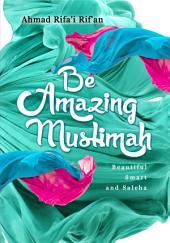 Be Amazing Muslimah: Beautiful, Smart and Saleha