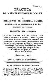 Practica de las enfermedades locales, ó Elementos de medicina clinica fundada en la experiencia y en la doctrina browniana: Opusculo XIII