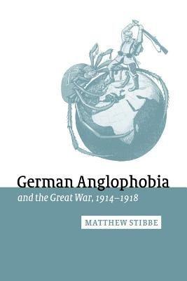 German Anglophobia and the Great War  1914 1918 PDF