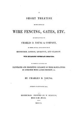 A Short Treatise on the System of Wire Fencing  Gates  Etc