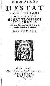 Memoires d'estat sous le regne des roys Henry trosiesme et Henry IV.