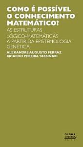 Como é possível o conhecimento matemático? As estruturas lógico-matemática a partir da Epistemologia Genética