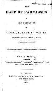 The Harp of Parnassus: a New Selection of Classical English Poetry, Including Several Original Pieces, Etc