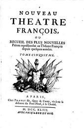 Nouveau Theatre François, Ou Recueil Des Plus Nouvelles Pieces: Representées au Theatre François depuis quelques années, Volume5