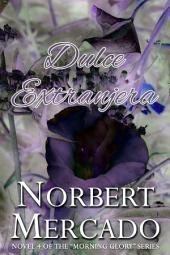 Dulce Extranjera: Book 4 of the Morning Glory Series