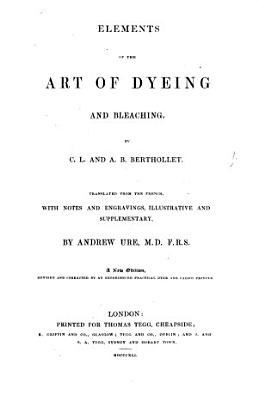 Elements of the Art of Dying sic   Containing the theory of dying in general  as far as it respects the properties of colouring substances  Translated from the French PDF