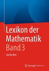 Lexikon der Mathematik: Band 3: Inp bis Mon, Ausgabe 2