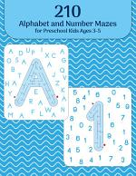 210 Alphabet and Number Mazes for Preschool Kids Ages 3-5