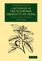 A Dictionary of the Economic Products of India PDF